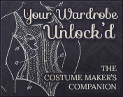 Your Wardrobe Unlock'd: The Costume Maker's Companion